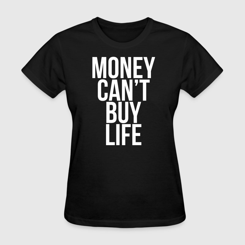 Money can 39 t buy life quote t shirt spreadshirt for Where can i buy shirts