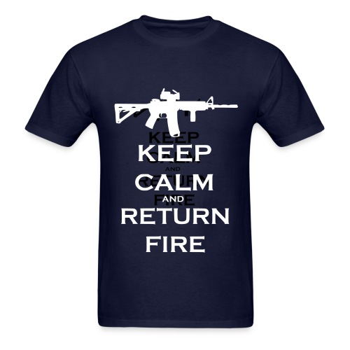 Keep Calm And Return Fire Tshirt - Men's T-Shirt