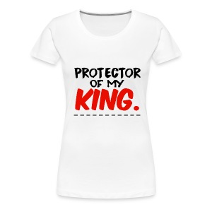 Protector Of My King - Women's Premium T-Shirt