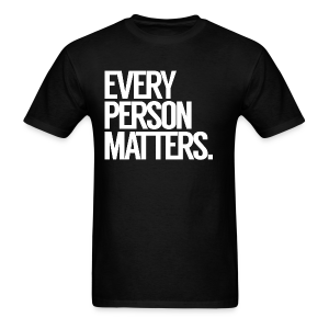 Every Person Matters. Text Tee - Men's T-Shirt