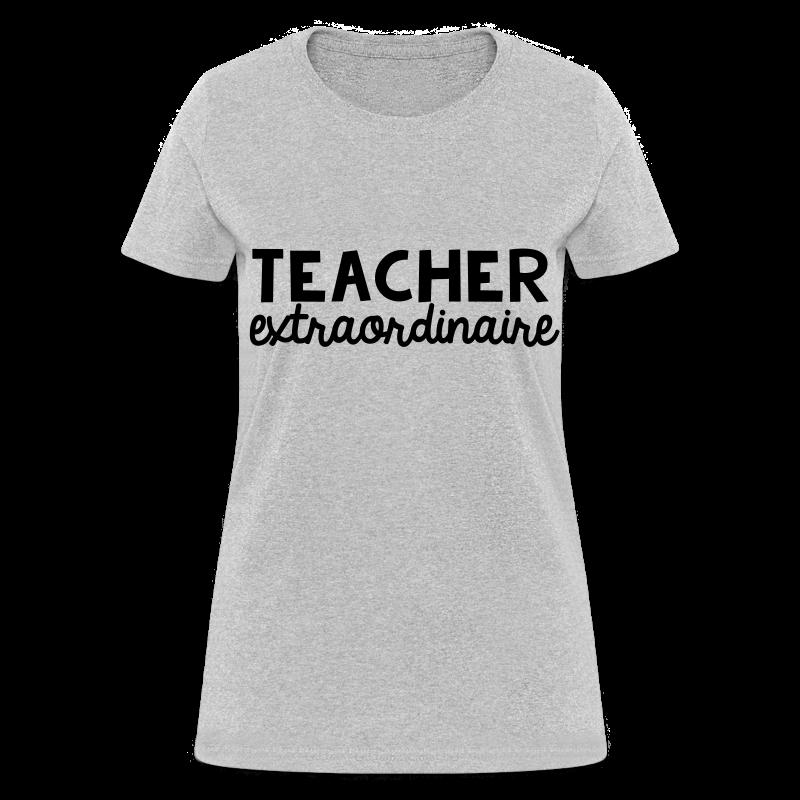 Teacher Extraordinaire T-Shirt - Women's T-Shirt