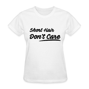 Short Hair Don't Care - Women's T-Shirt