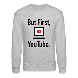But First, Youtube. Sweater - Crewneck Sweatshirt
