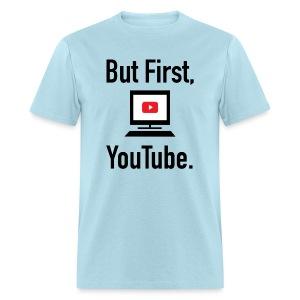 But First, YouTube. - Men's T-Shirt