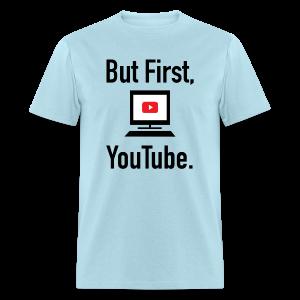 But First, YouTube. (Men) - Men's T-Shirt
