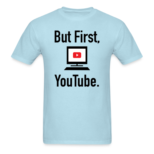 But First, YouTube. (Men) - Men's T-Shirt