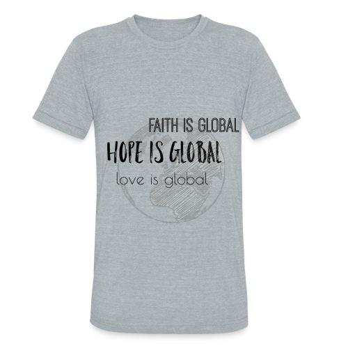Unisex Tri-Blend Faith is global, Hope is global, Love is global - Unisex Tri-Blend T-Shirt