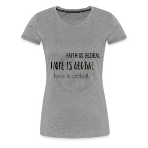 Faith is global, Hope is global, Love is global - Women's Premium T-Shirt