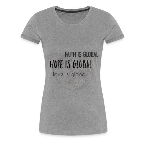Faith is global, Hope is global, Love is global - Women's Premium T-Shirt