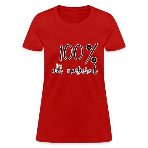100% Natural - Women's T-Shirt