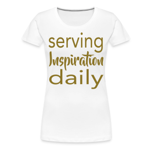 Serving Inspiration Daily - Women's Premium T-Shirt