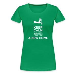 Keep Calm and Let's Find You a New Home - Women's Premium T-Shirt