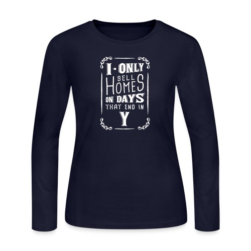 I Only Sell Homes on Days that End in Y - Women's Long Sleeve Jersey T-Shirt