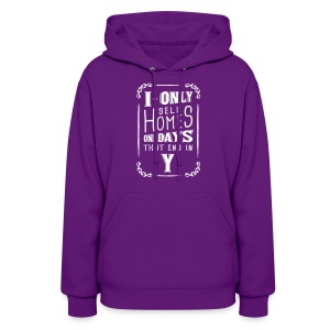 I Only Sell Homes on Days that End in Y - Women's Hoodie