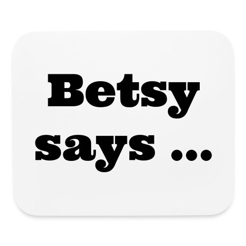 Betsy says... mouse pad - Mouse pad Horizontal