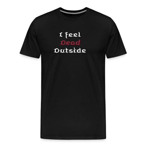 I feel dead outside men's shirt - Men's Premium T-Shirt