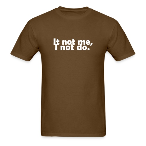 It not me, I not do. - Men's T-Shirt