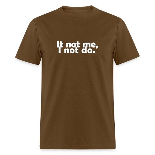 It not me, I not do. - Men's T-Shirt