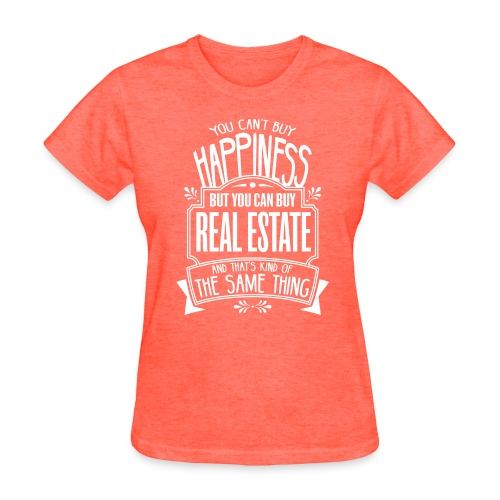 You Can't Buy Happiness but You Can Buy Real Estate - Women's T-Shirt