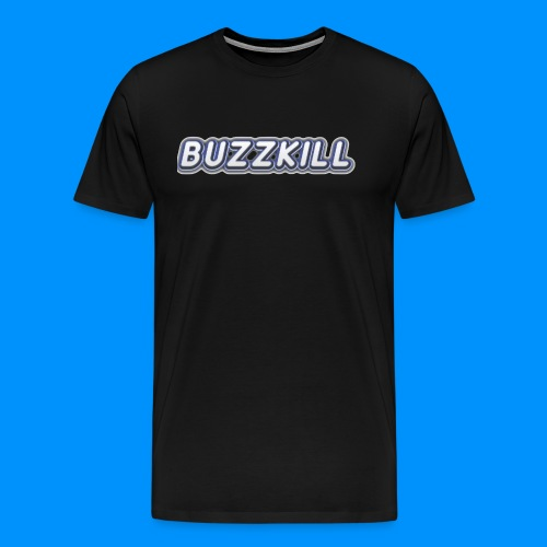 OFFICIAL BUZZKILL SHIRT - Men's Premium T-Shirt