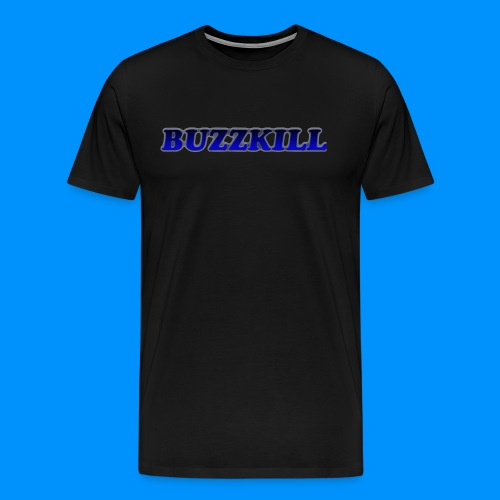 OFFICIAL BUZZKILL SHIRT #2! - Men's Premium T-Shirt