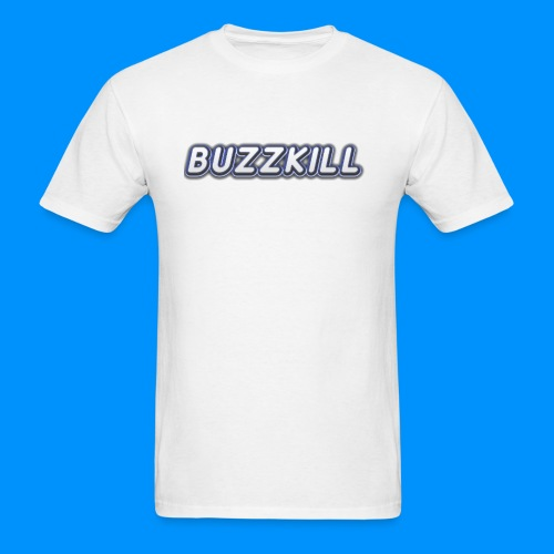 WHITE BUZZKILL SHIRT! - Men's T-Shirt
