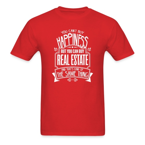 You Can't Buy Happiness but You Can Buy Real Estate - Men's T-Shirt