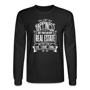 You Can't Buy Happiness but You Can Buy Real Estate - Men's Long Sleeve T-Shirt