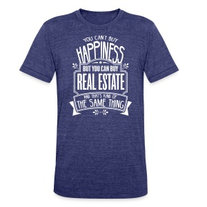 You Can't Buy Happiness but You Can Buy Real Estate - Unisex Tri-Blend T-Shirt by American Apparel