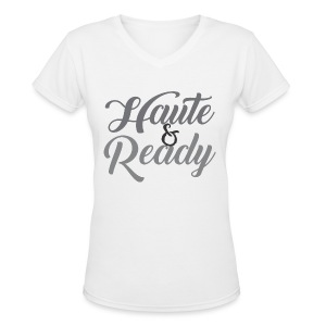 Haute & Ready T-Shirt - Women's V-Neck T-Shirt