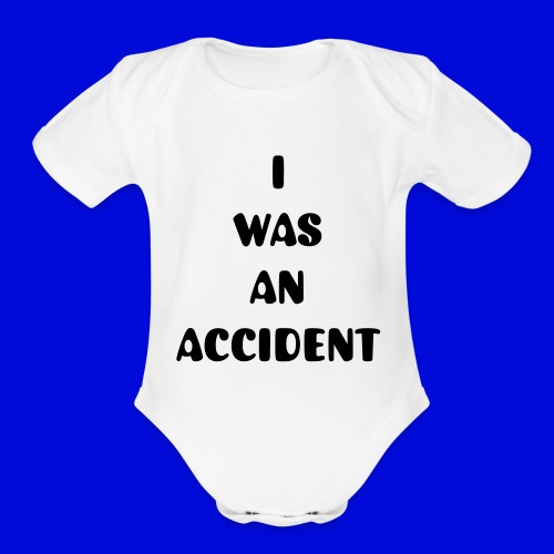 I was an accident Baby One Piece - Organic Short Sleeve Baby Bodysuit