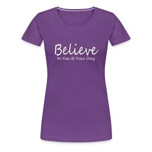 Believe In You & Your Dog - Women's Premium T-Shirt