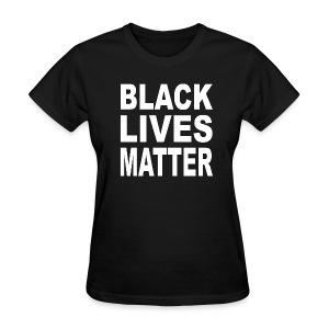 Black Lives Matter Ladies Tee - Women's T-Shirt