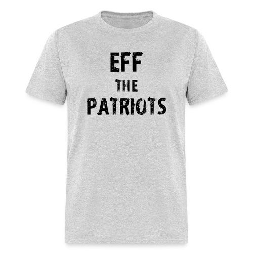 Eff the Patriots - Men's T-Shirt