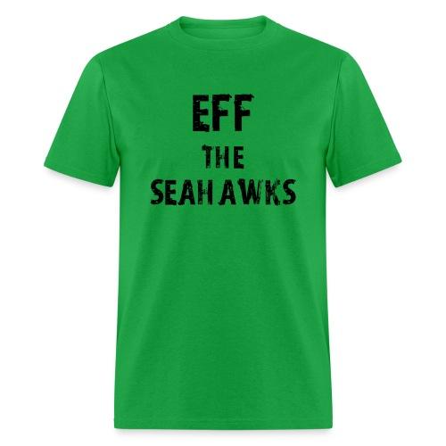 Eff the Seahawks - Men's T-Shirt