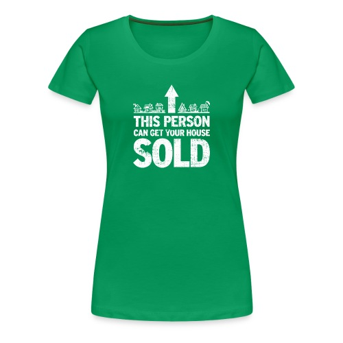 This Person Can Get Your House Sold - Women's Premium T-Shirt