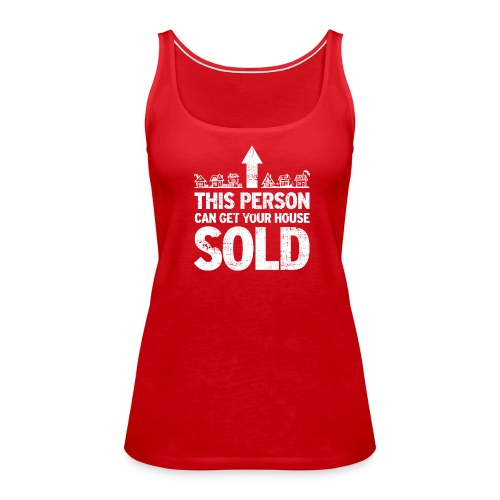 This Person Can Get Your House Sold - Women's Premium Tank Top