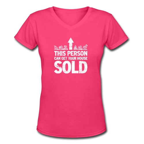 This Person Can Get Your House Sold - Women's V-Neck T-Shirt