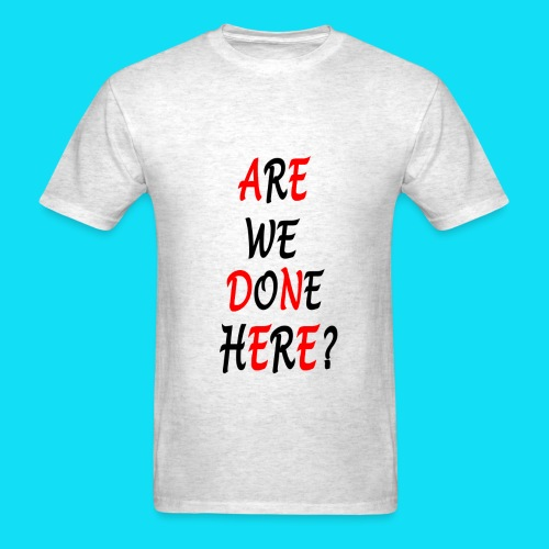 MEN'S ARE WE DONE HERE? TEE - Men's T-Shirt
