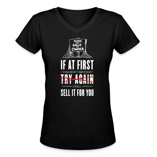 If at First You Don't Succeed I Will Sell it for You - Women's V-Neck T-Shirt