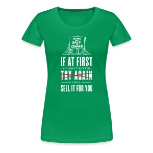 If at First You Don't Succeed I Will Sell it for You - Women's Premium T-Shirt
