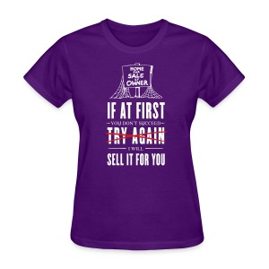 If at First You Don't Succeed I Will Sell it for You - Women's T-Shirt