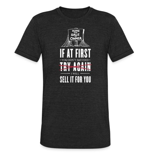 If at First You Don't Succeed I Will Sell it for You - Unisex Tri-Blend T-Shirt