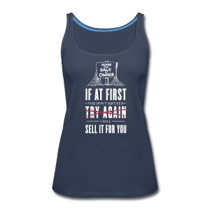If at First You Don't Succeed I Will Sell it for You - Women's Premium Tank Top