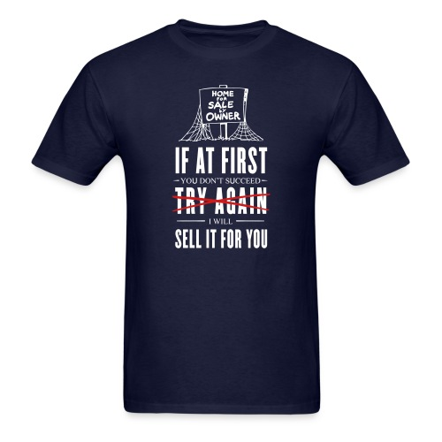 If at First You Don't Succeed I Will Sell it for You - Men's T-Shirt