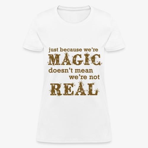 Just Because We're Magic (gold glitter) - Women's T-Shirt