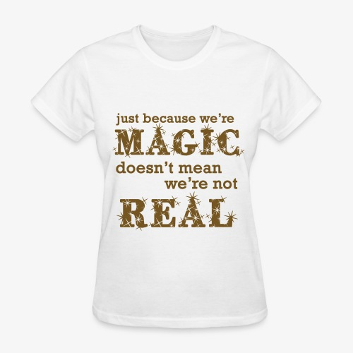 Just Because We're Magic (gold glitter) - Women's T-Shirt