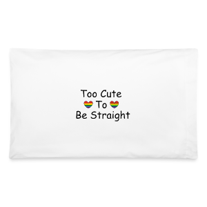Too cute to be straight - Pillowcase