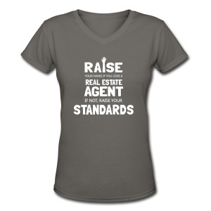 Raise Your Hand if You Love a Real Estate Agent or Raise Your Standards - Women's V-Neck T-Shirt