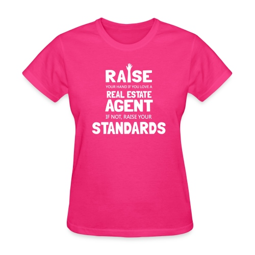 Raise Your Hand if You Love a Real Estate Agent or Raise Your Standards - Women's T-Shirt